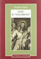 Gesù il «Nazareno» - Fabris Rinaldo