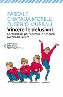 Vincere le delusioni - Pascale Chapaux-Morelli, Eugenio  Murrali