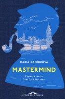 Mastermind. Pensare come Sherlock Holmes - Konnikova Maria