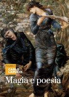 Magia e poesia. Mistero di maghi poeti e di grandi poeti maghi. - Carlo Lapucci