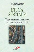 Etica sociale. Verso una morale rinnovata dei comportamenti sociali - Kerber Walter