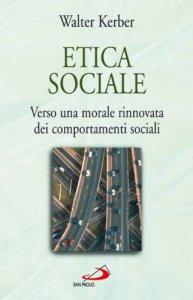 Copertina di 'Etica sociale. Verso una morale rinnovata dei comportamenti sociali'