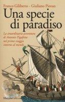 Una specie di paradiso. La straordinaria avventura di Antonio Pigafetta nel primo viaggio intorno al mondo - Giliberto Franco, Piovan Giuliano