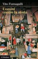 Uomini contro la storia - Vito Fumagalli