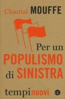 Per un populismo di sinistra - Mouffe Chantal