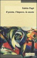 Il poeta, l'impero, la morte - Papi Fulvio