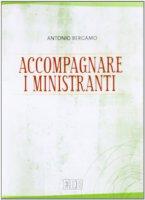 Accompagnare i ministranti di Bergamo Antonio su LibreriadelSanto.it