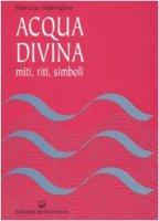 Acqua divina. Miti, riti, simboli - Hidiroglou Patricia