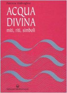 Copertina di 'Acqua divina. Miti, riti, simboli'