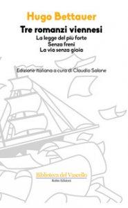 Copertina di 'Tre romanzi viennesi: La legge del più forte-Senza freni-La via senza gioia'