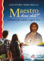 Maestro dove abiti? Laboratori per scoprire e seguire Gesù - Salvatore Mercorillo