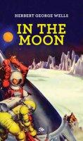 In the moon. Ediz. italiana - Wells Herbert G.