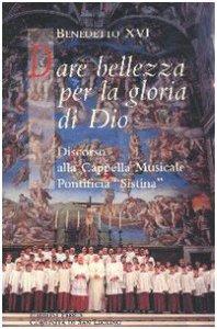 Copertina di 'Dare bellezza per la gloria di Dio. Discorso alla Cappella Musicale Pontificia Sistina'
