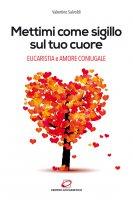 Mettimi come sigillo sul tuo cuore - Valentino Salvoldi