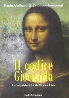 Il codice Gioconda. La vera identità di Monna Lisa - Gulisano Paolo, Bonanomi Erminio