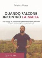 Quando Falcone incontrò la mafia. I primi processi del magistrato a Cosa Nostra nel Palazzo di Giustizia di Trapani ed altre s - Salvatore Mugno