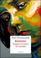 Emozioni. Saggio sul corpo e il sociale - Dumouchel Paul