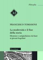 La modernità e il fine della storia - Tomasoni Francesco