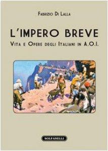 Copertina di 'L' impero breve. Vita e opere degli italiani in A.O.I.'