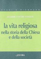 La vita religiosa nella storia della Chiesa e della società - Sastre Santos Eutimio