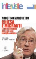 Chiesa e migranti. L'ultima battaglia - Marchetto Agostino