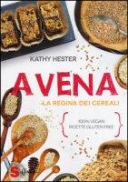 Avena. La regina dei cereali. 100% vegan, ricette gluten free - Hester Kathy