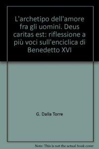 Copertina di 'L'archetipo dell'amore fra gli uomini. Deus caritas est riflessione a più voci sull'Enciclica di Benedetto XVI'