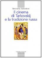 Il cinema di Tarkovskij e la tradizione russa - Salvestroni Simonetta