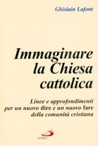 Copertina di 'Immaginare la Chiesa cattolica. Linee e approfondimenti per un nuovo dire e un nuovo fare della comunità cristiana'
