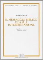 Il messaggio biblico e la sua interpretazione. Saggi di ermeneutica, teologia ed esegesi - Grech Prosper
