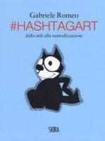 #HashtagArt. Dallo stile alla neutralizzazione. Ediz. italiana e inglese - Romeo Gabriele