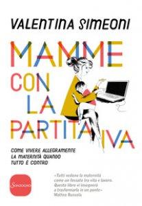 Copertina di 'Mamme con la partita IVA. Come vivere allegramente la maternità quanto tutto è contro'