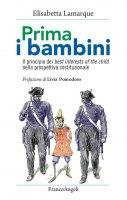 Prima i bambini. Il principio dei best interests of the child nella prospettiva costituzionale - Elisabetta Lamarque