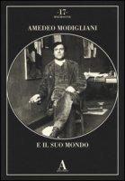 Amedeo Modigliani e il suo mondo. Ediz. illustrata
