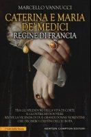 Caterina e Maria de' Medici regine di Francia - Vannucci Marcello