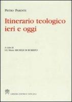 Itinerario teologico ieri e oggi - Parente Pietro