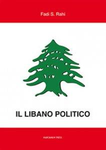 Copertina di 'Libano politico. Tra partiti, famiglie e religione nella situazione contemporanea (Il)'