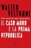 Il caso Moro e la Prima Repubblica - Walter Veltroni