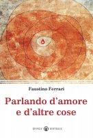 Parlando d'amore e d'altre cose - Ferrari Faustino