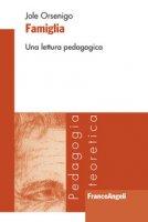 Famiglia. Una lettura pedagogica - Orsenigo Jole