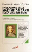 Spiegazioni delle massime dei santi sulla vita interiore - Fénelon François