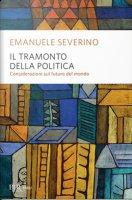 Il tramonto della politica - Emanuele Severino