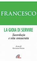 La gioia di servire - Francesco (Jorge Mario Bergoglio)