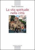 La vita spirituale nella città. Il volto dell'ortodossia nella storia - Evdokïmov Pavel