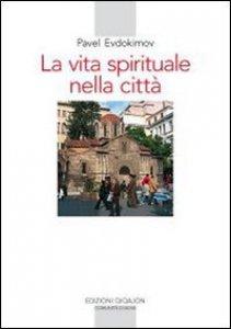 Copertina di 'La vita spirituale nella città. Il volto dell'ortodossia nella storia'