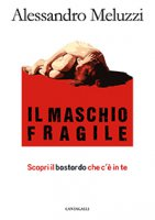 Il maschio fragile - Meluzzi Alessandro