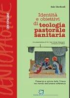 Identità e obiettivi di teologia pastorale sanitaria - Monticelli Italo