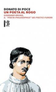 Copertina di 'Un poeta al rogo. Giordano Bruno, Il «poeta-philosophus» dei poetici furori'