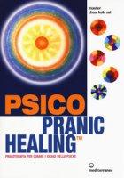 Psico pranic healing. Pranoterapia per curare i disagi della psiche - Choa K. Sui