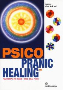 Copertina di 'Psico pranic healing. Pranoterapia per curare i disagi della psiche'